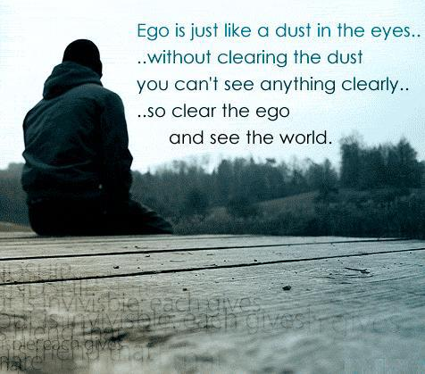 Ego is like dust
